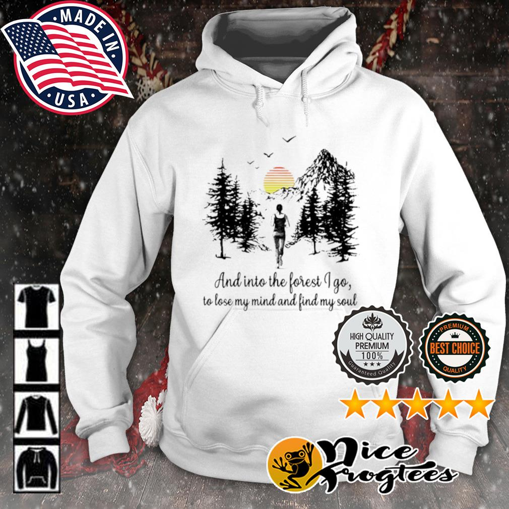 Running And Into the forest I go to lose my mind find my soul s hoodie