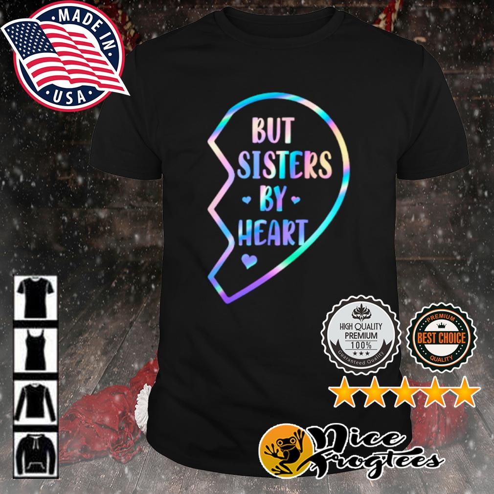 But sister by heart shirt