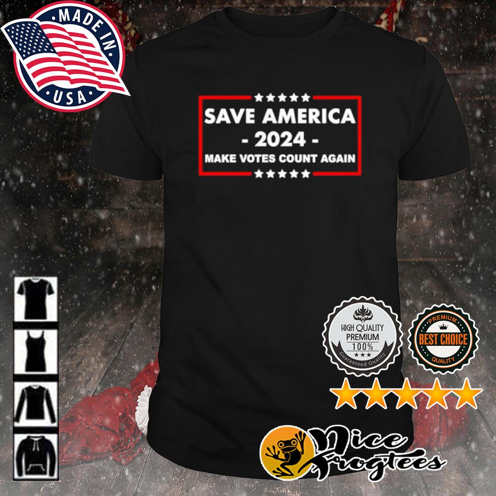 Save America 2024 make votes count again shirt