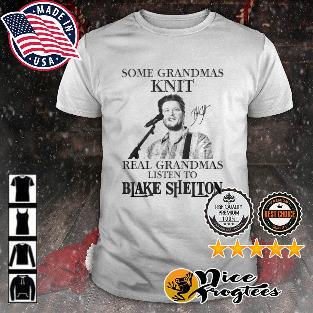 Some grandmas knit real grandmas listen to Blake Shelton shirt