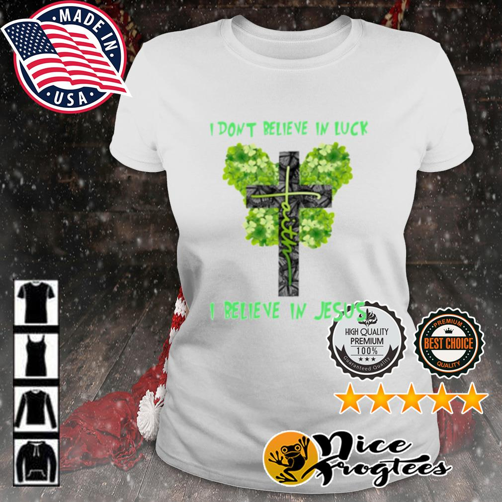 St. Patrick's Day Faith I don't believe in luck I believe in Jesus s ladies-tee