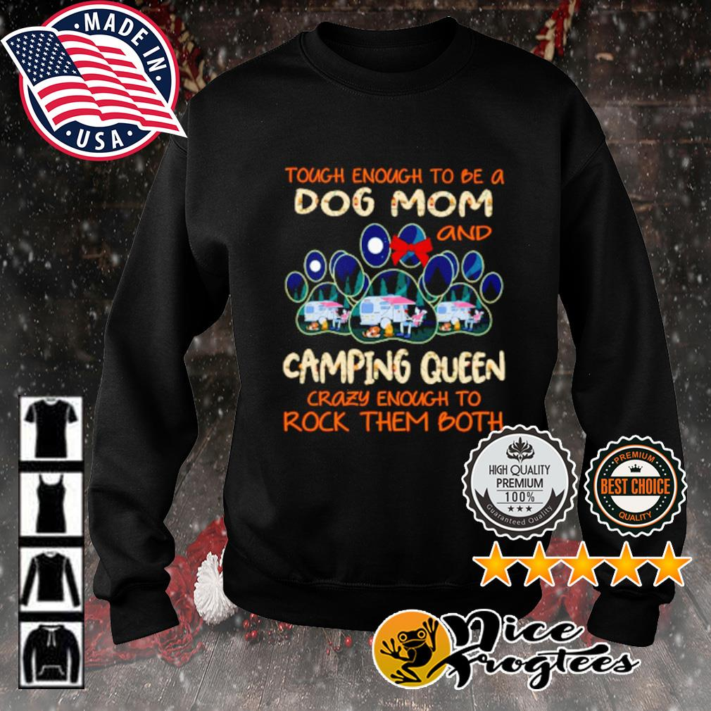 Tough enough to be a dog mom and camping queen crazy enough to rock them both s sweater