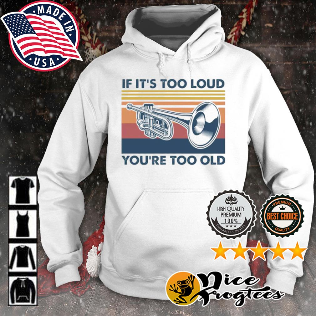 Trumpet if it's too loud you're too old vintage s hoodie
