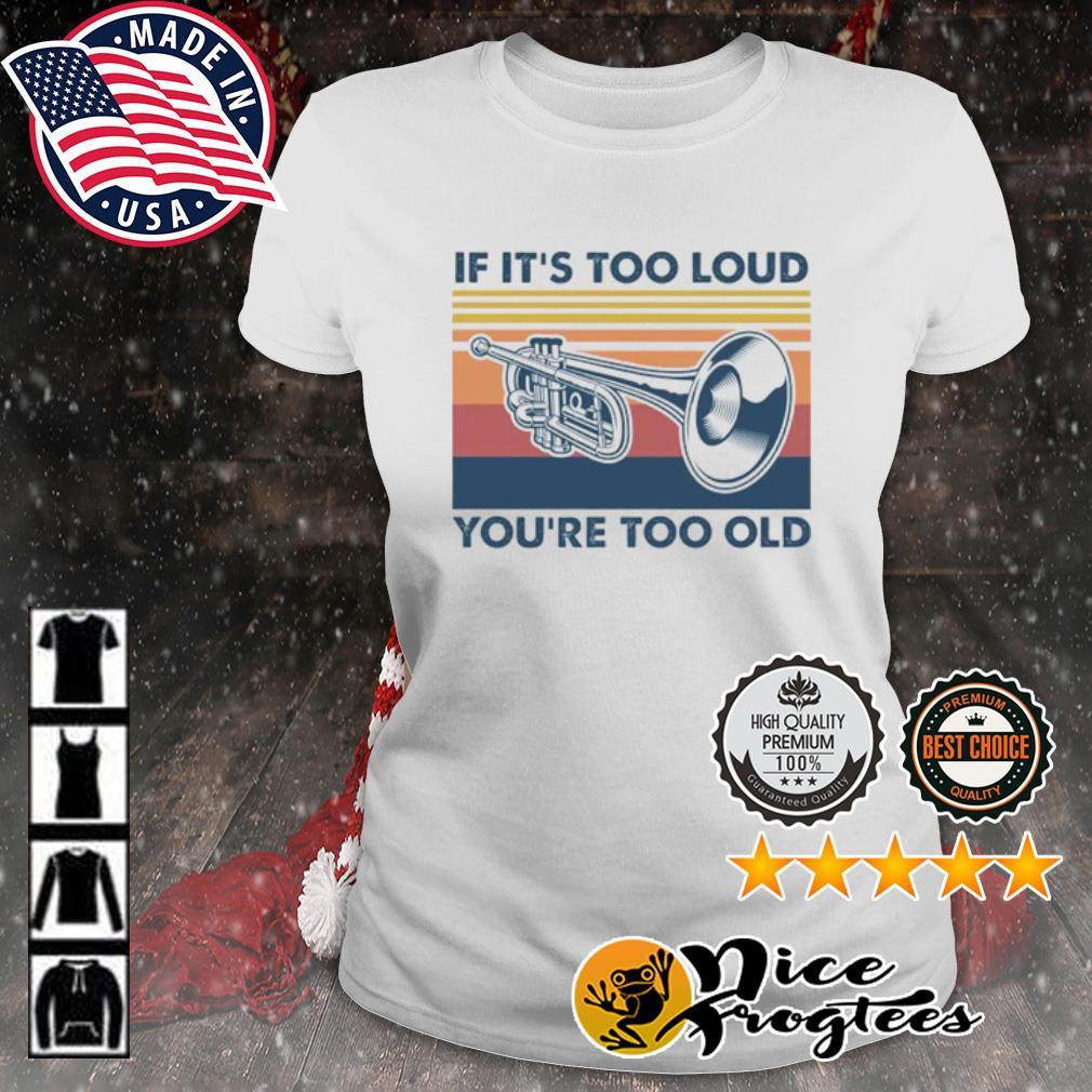 Trumpet if it's too loud you're too old vintage s ladies-tee