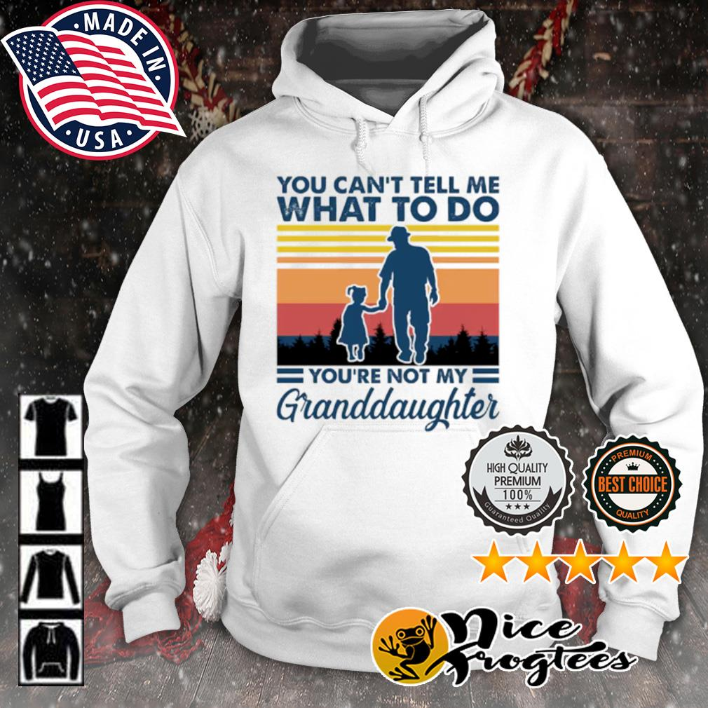 You can't tell me what to do you're not my granddaughter vintage s hoodie
