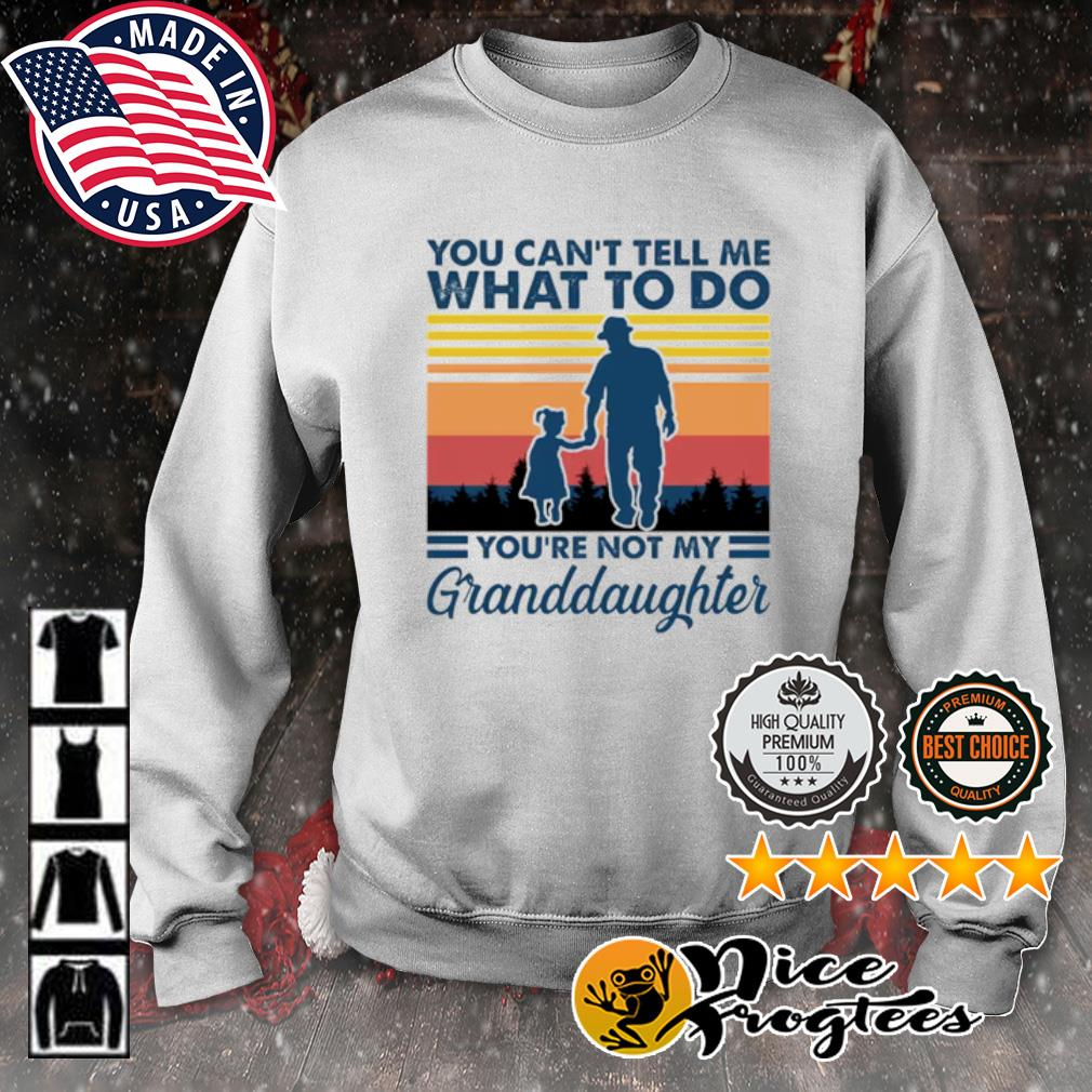 You can't tell me what to do you're not my granddaughter vintage s sweater