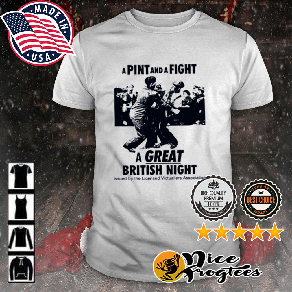 A pint and a fight a great british night issued by the licensed Victuallers Association shirt