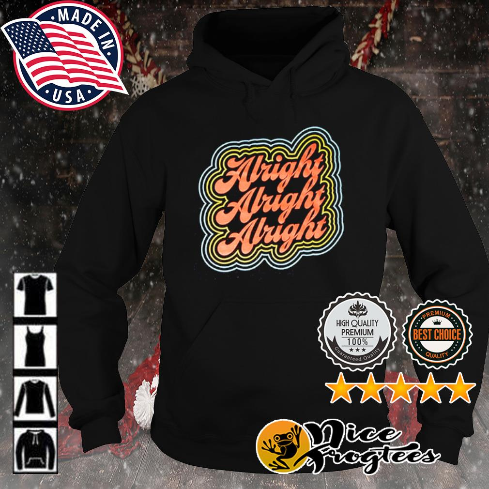 Alright Alright Alright s hoodie