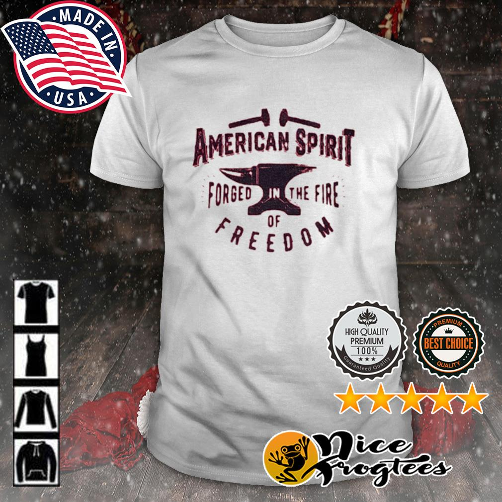 American spirit forged in the fire of freedom shirt