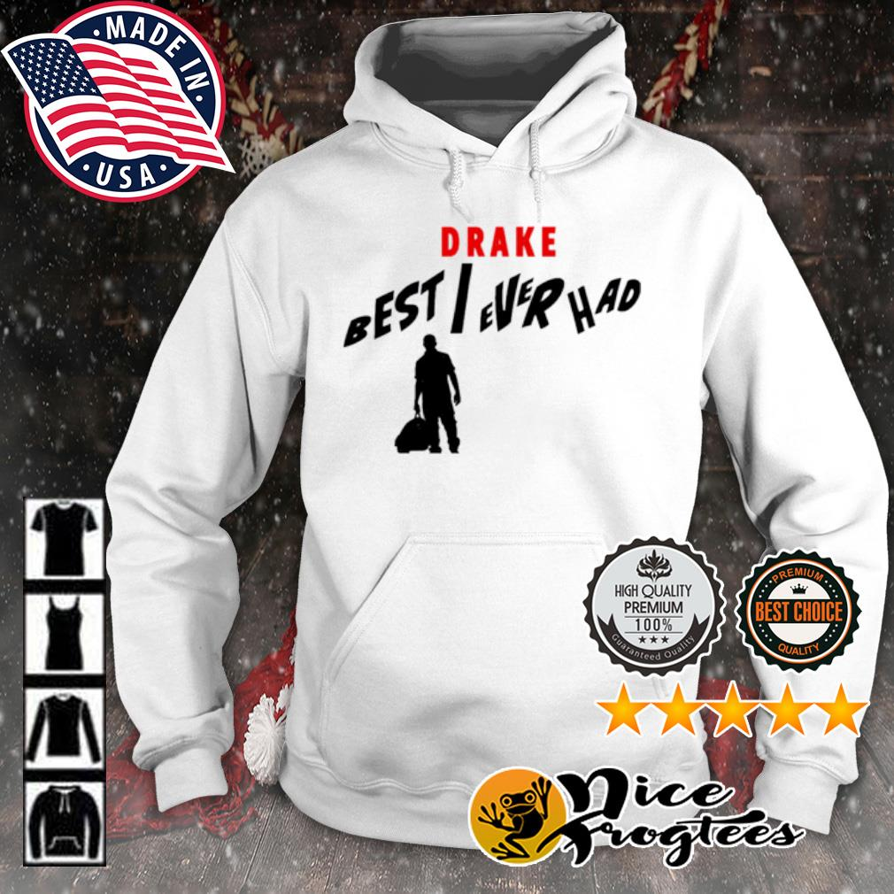 Best I ever had drake s hoodie