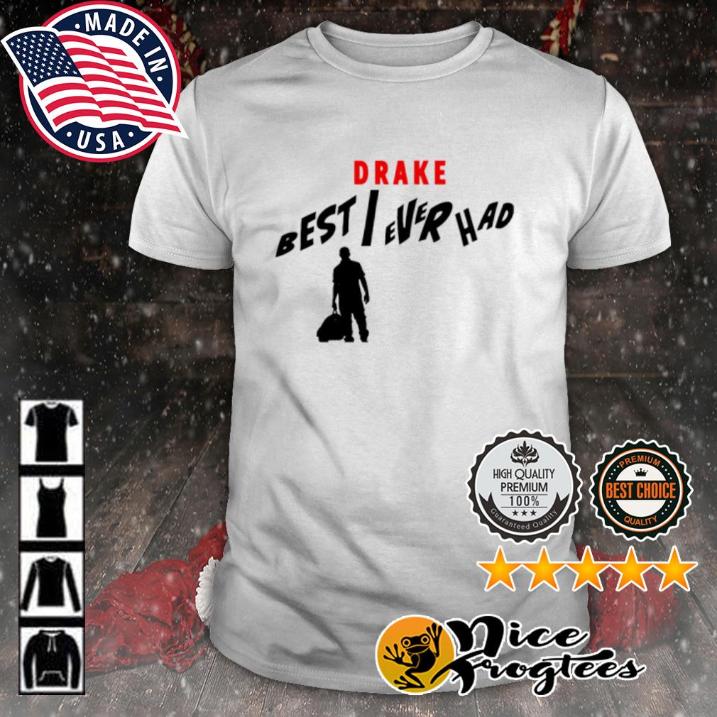 Best I ever had drake shirt