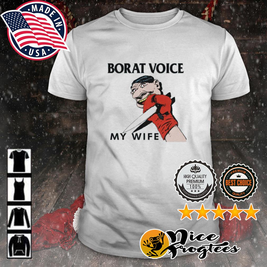 Borat voice my wife long sleeve shirt
