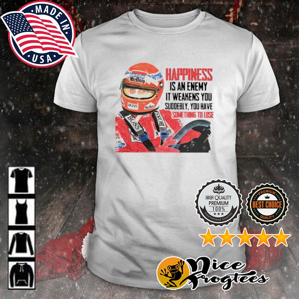 Car Racing Happiness is an enemy it weakens you suddenly shirt