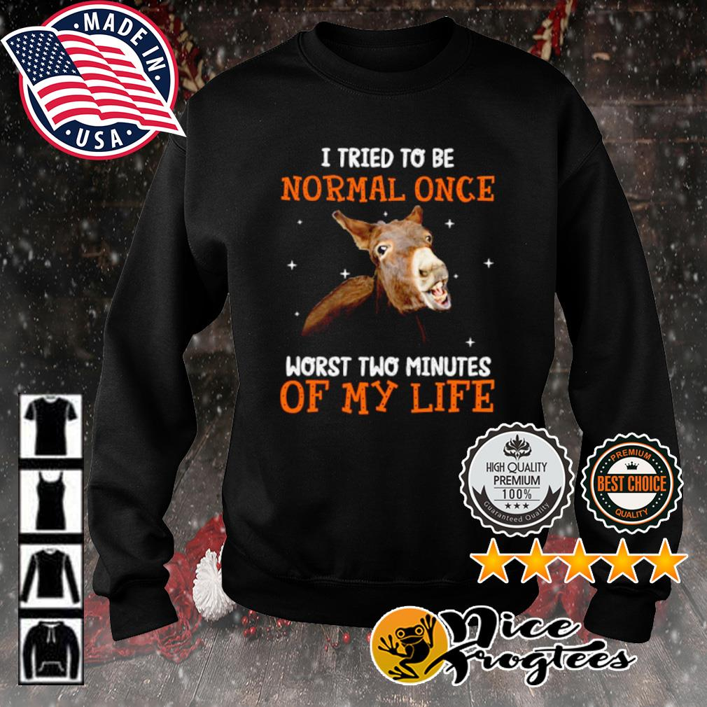 Donkey I tried to be normal once worst two minutes of my life s sweater