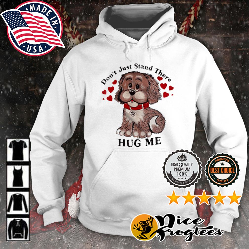 Don't just stand there hug me s hoodie