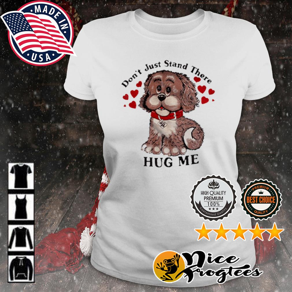 Don't just stand there hug me s ladies-tee