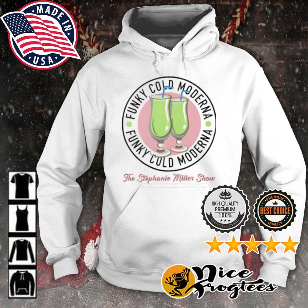 Funky cold moderna the stephanie miller show s hoodie