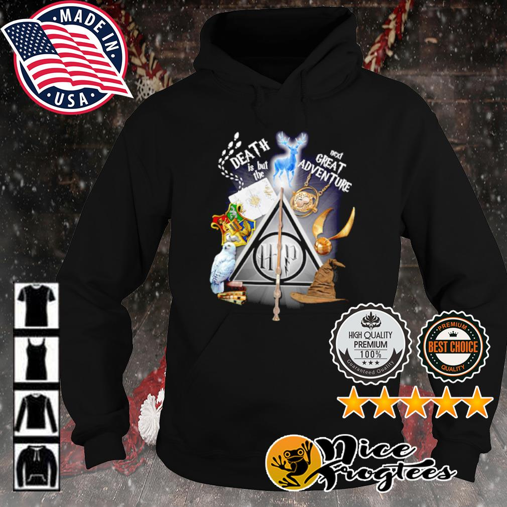 Harry Potter Death is but the next great adventure s hoodie