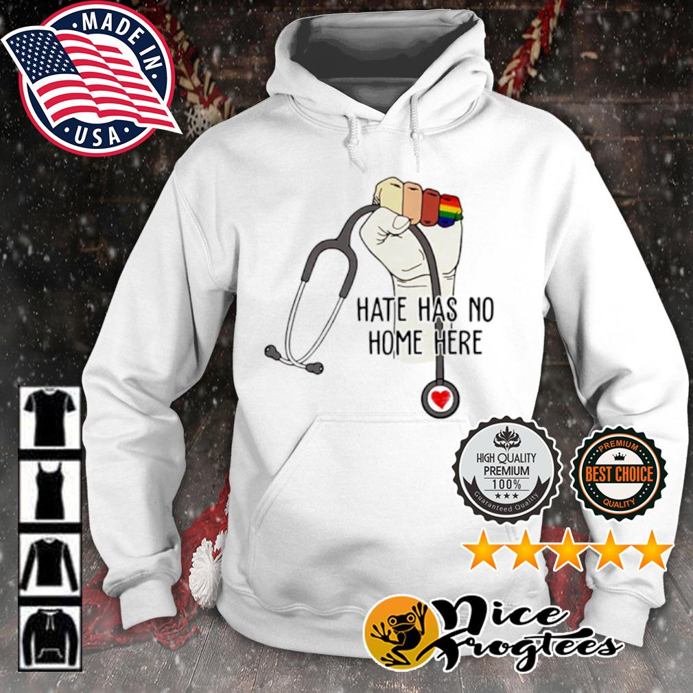 Hate has no home here strong nurse life anti hate support s hoodie