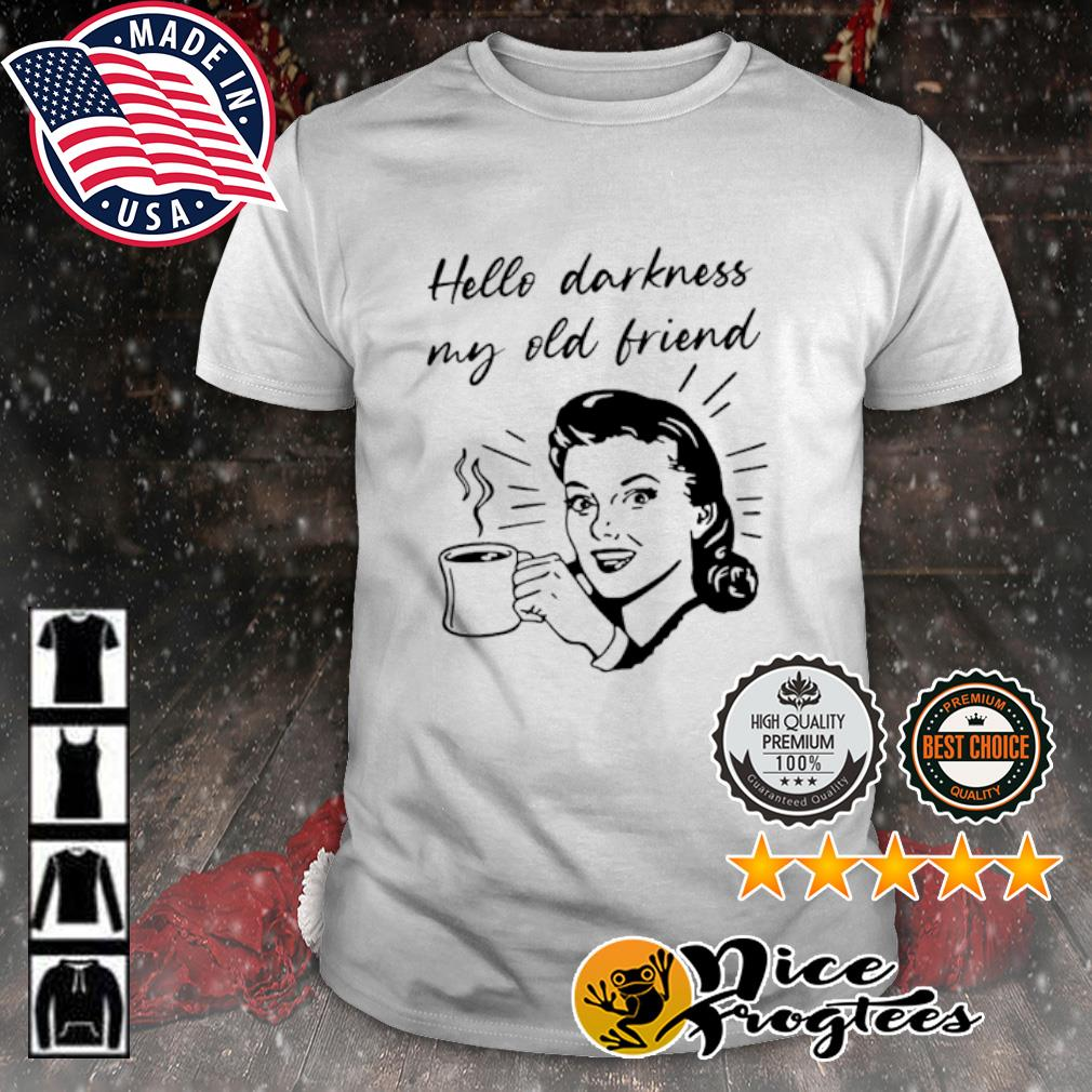 Hello darkness my old friend coffee shirt