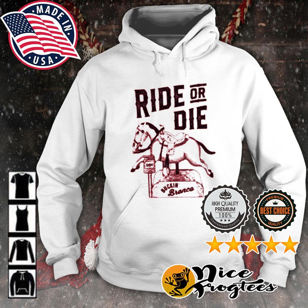 Horse Ride or die Buckin' bronco s hoodie