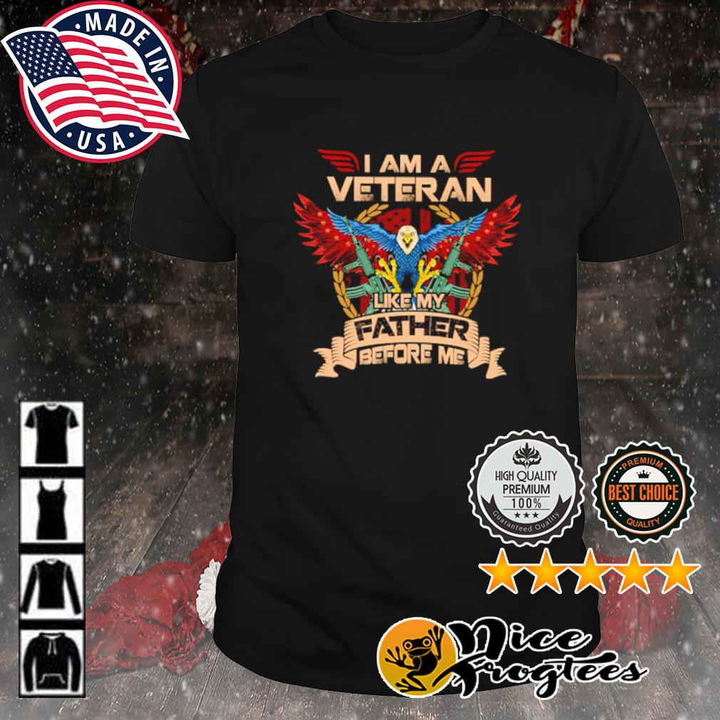I am a veteran like my father before me shirt