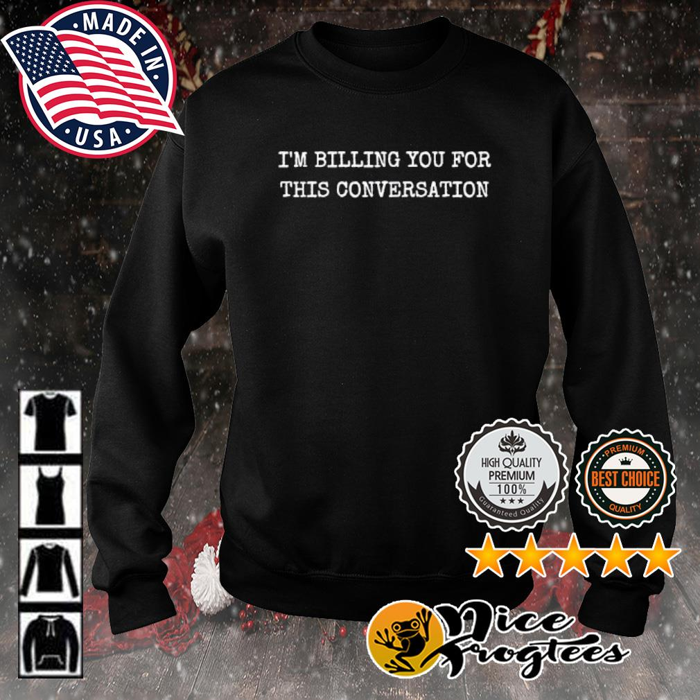 I'm billing you for this conversation s sweater
