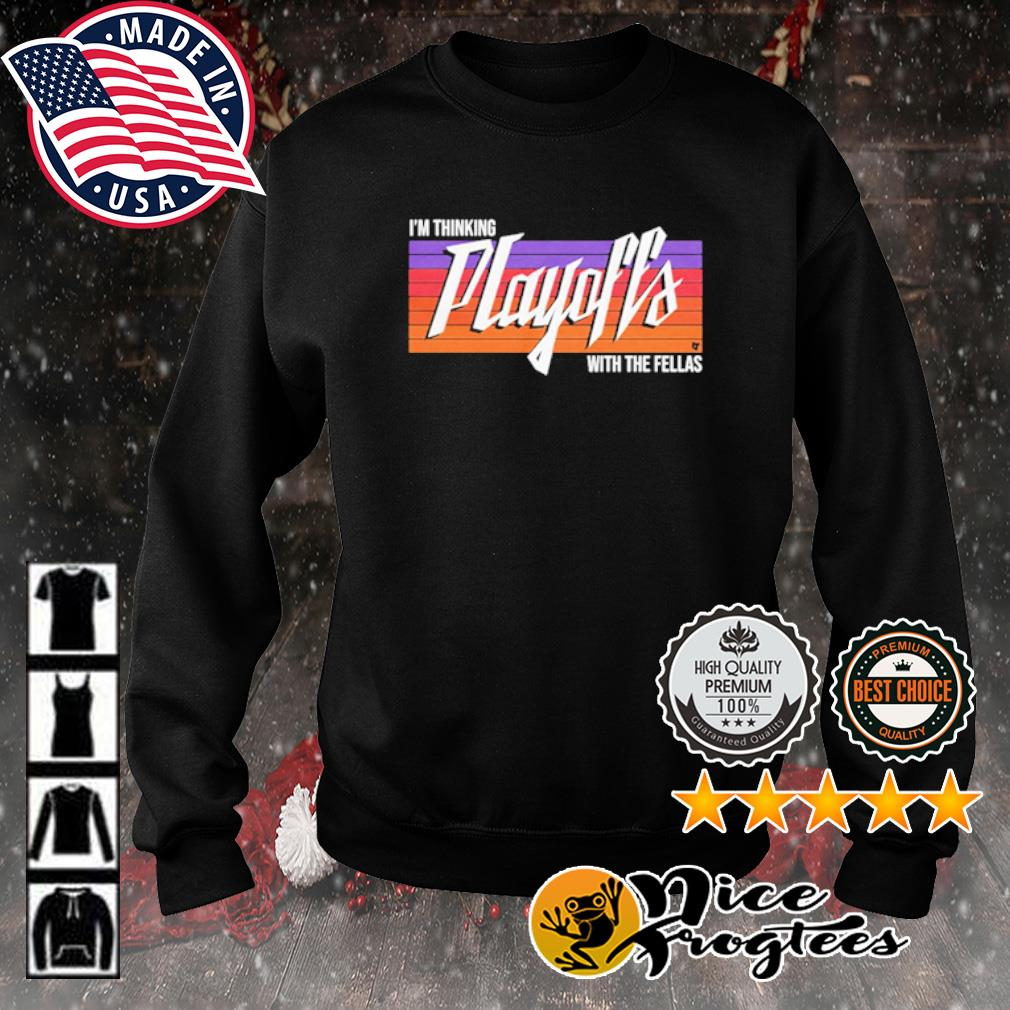 I'm Thinking Playoffs Tonight With The Fellas s sweater