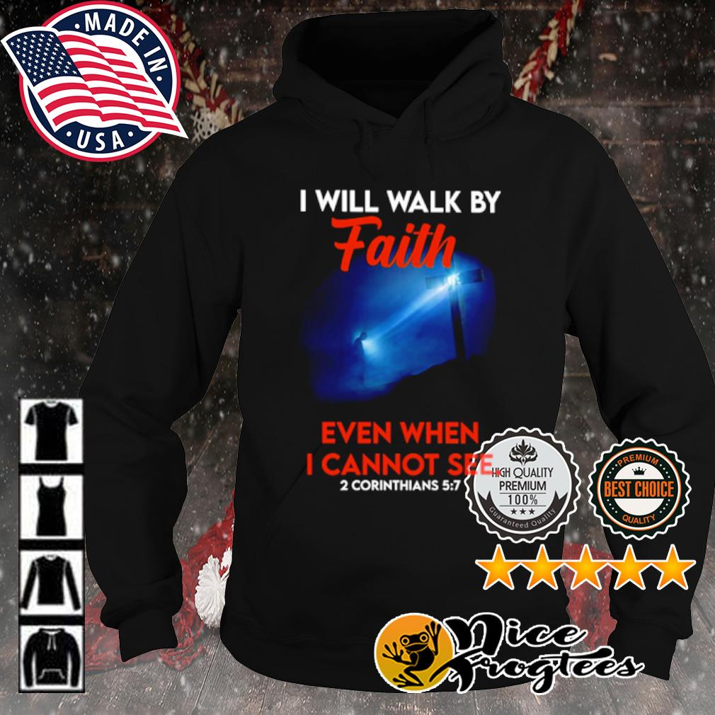 I will walk by faith even when I cannot see 2 corinthians 5 7 s hoodie