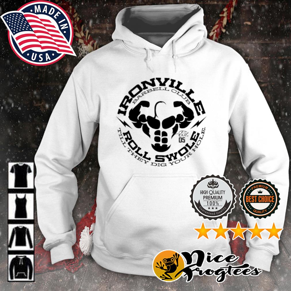 Ironville Barbell club roll swole till they dig your hole s hoodie