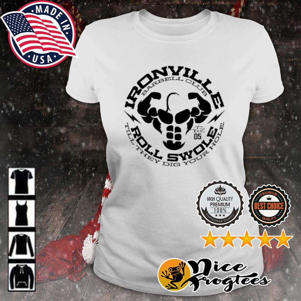 Ironville Barbell club roll swole till they dig your hole s ladies-tee