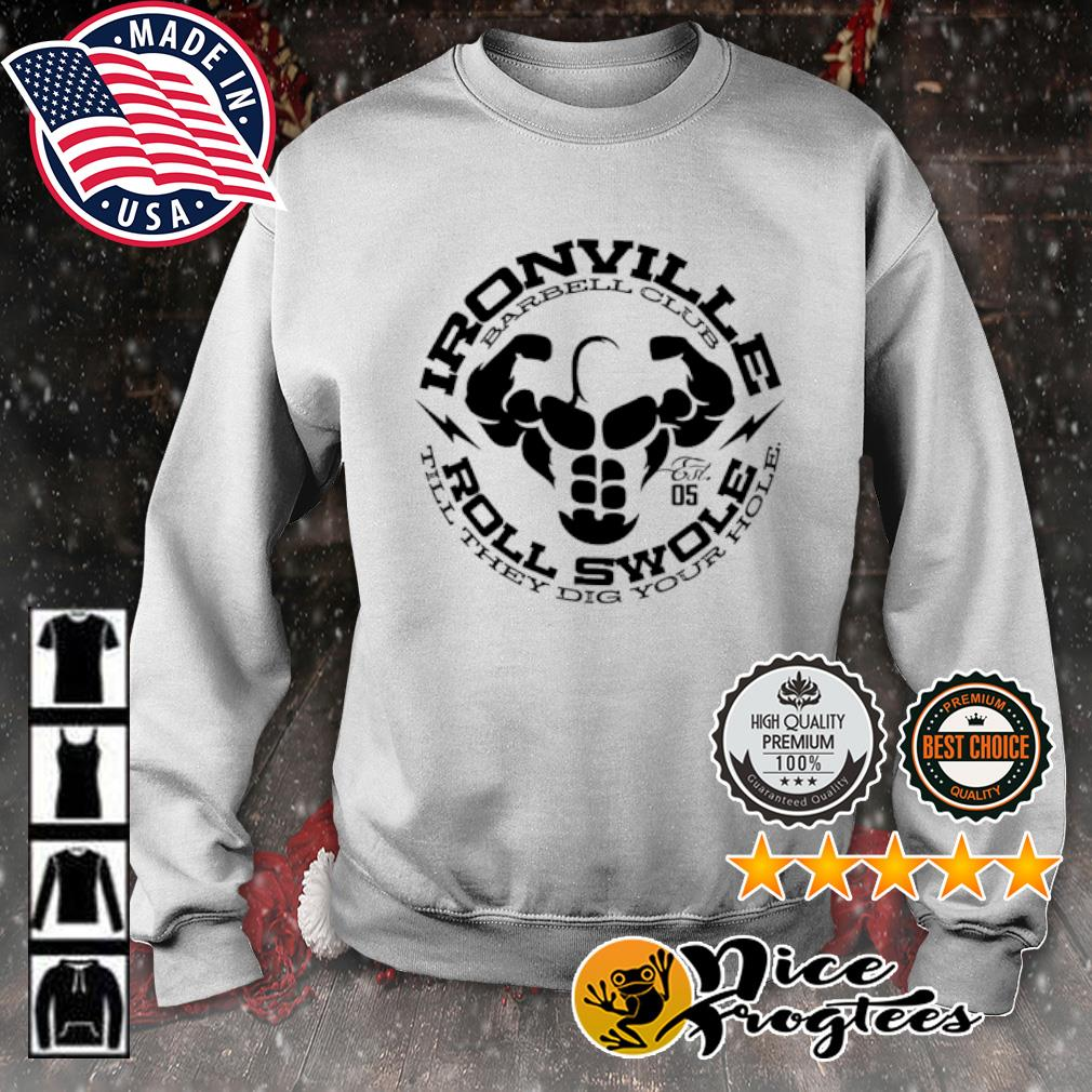 Ironville Barbell club roll swole till they dig your hole s sweater