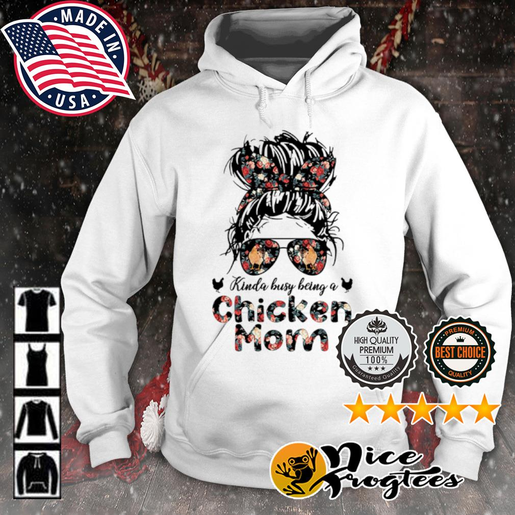 Kinda busy being a chicken mom flower s hoodie