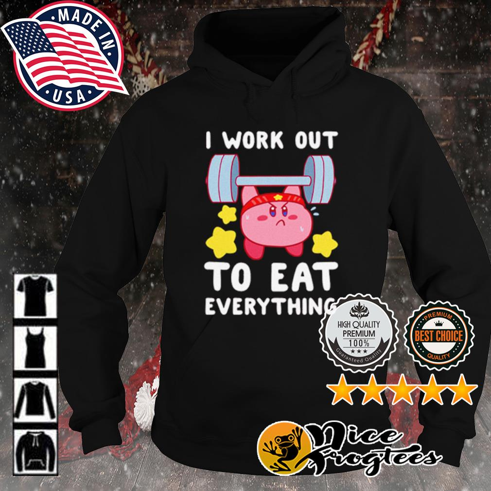 Kirby I Work Out To Eat Everything s hoodie