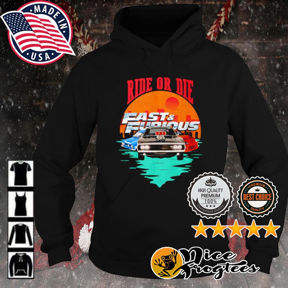 Ride or die Fast and Furious s hoodie