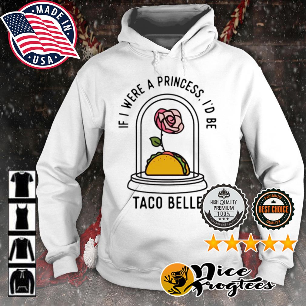 Rose if I were a princess id be taco belle s hoodie