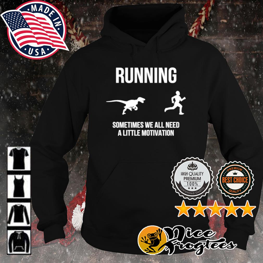 Running Man and Dinosaur sometimes we all need a little motivation s hoodie