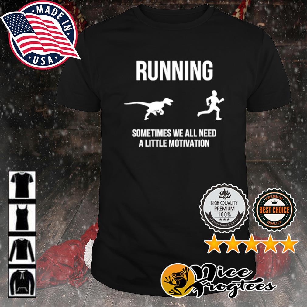 Running Man and Dinosaur sometimes we all need a little motivation shirt