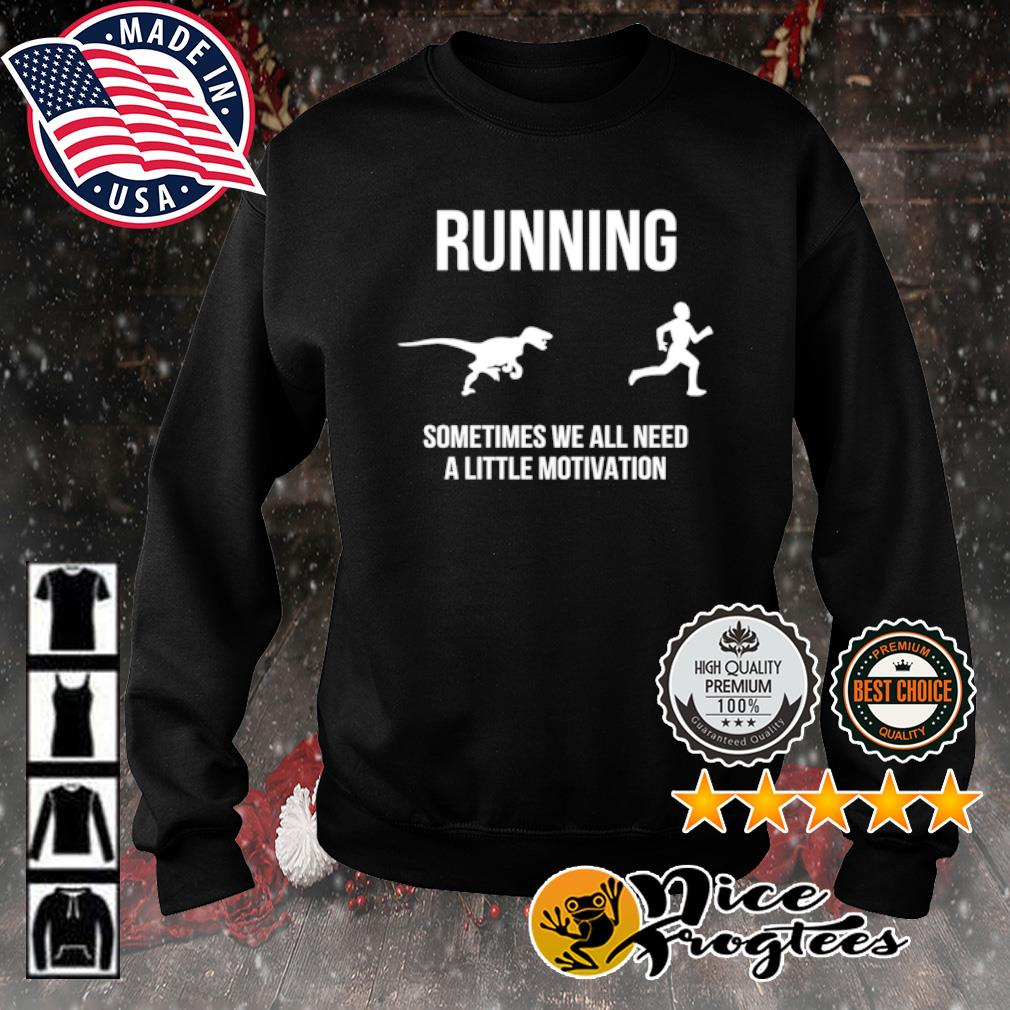 Running Man and Dinosaur sometimes we all need a little motivation s sweater