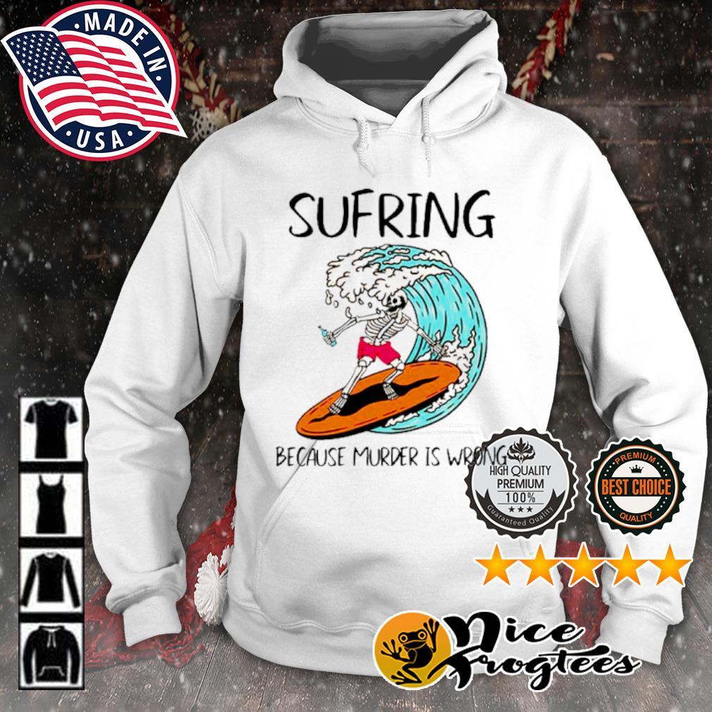 Skeleton Surfing Because Murder is Wrong s hoodie