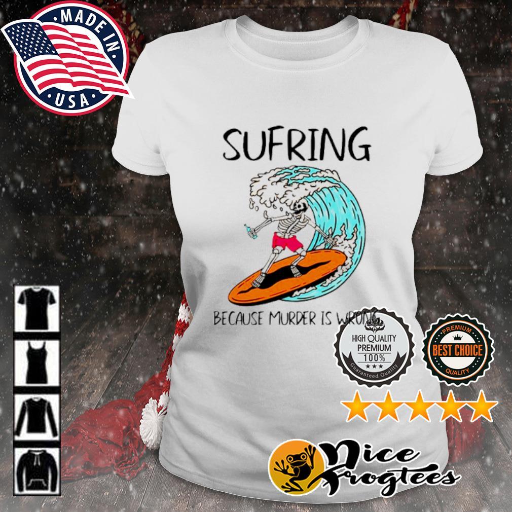 Skeleton Surfing Because Murder is Wrong s ladies-tee