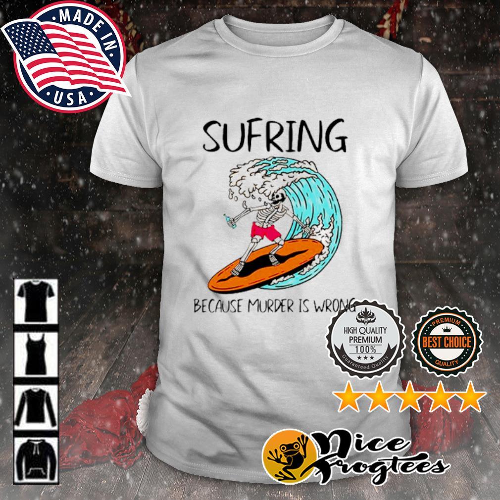 Skeleton Surfing Because Murder is Wrong shirt