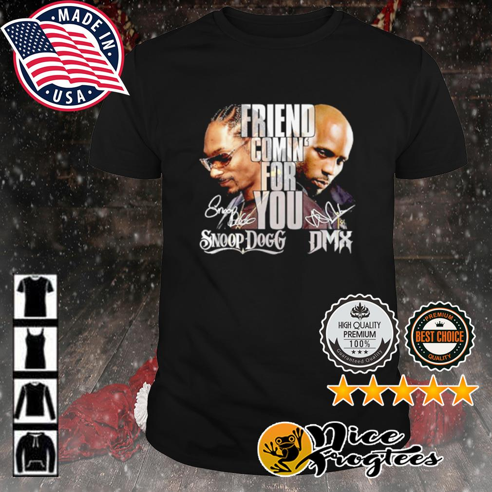 Snoop Dogg and DMX Friend comin' for your signature shirt