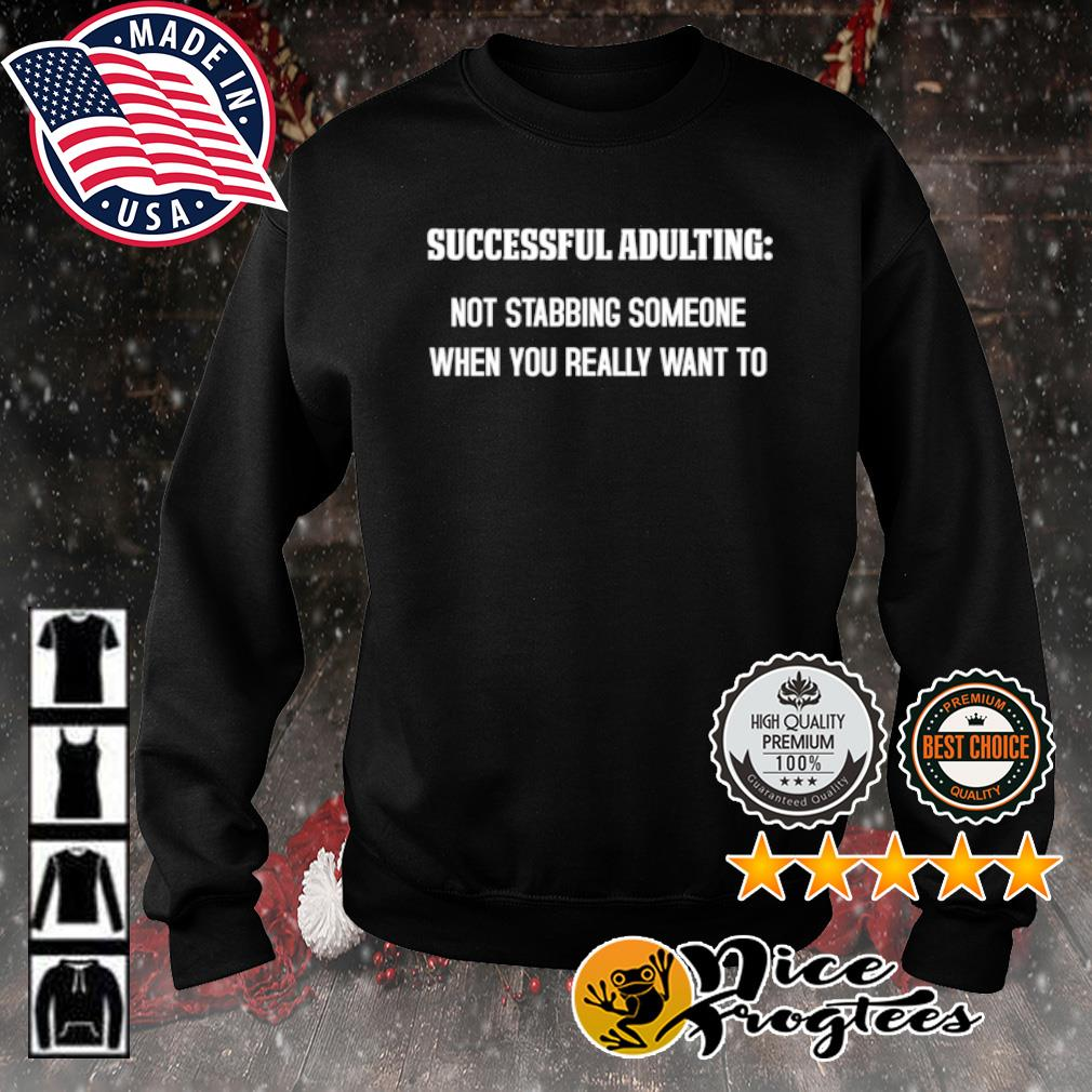Successful Adulting not stabbing someone when you really want to s sweater