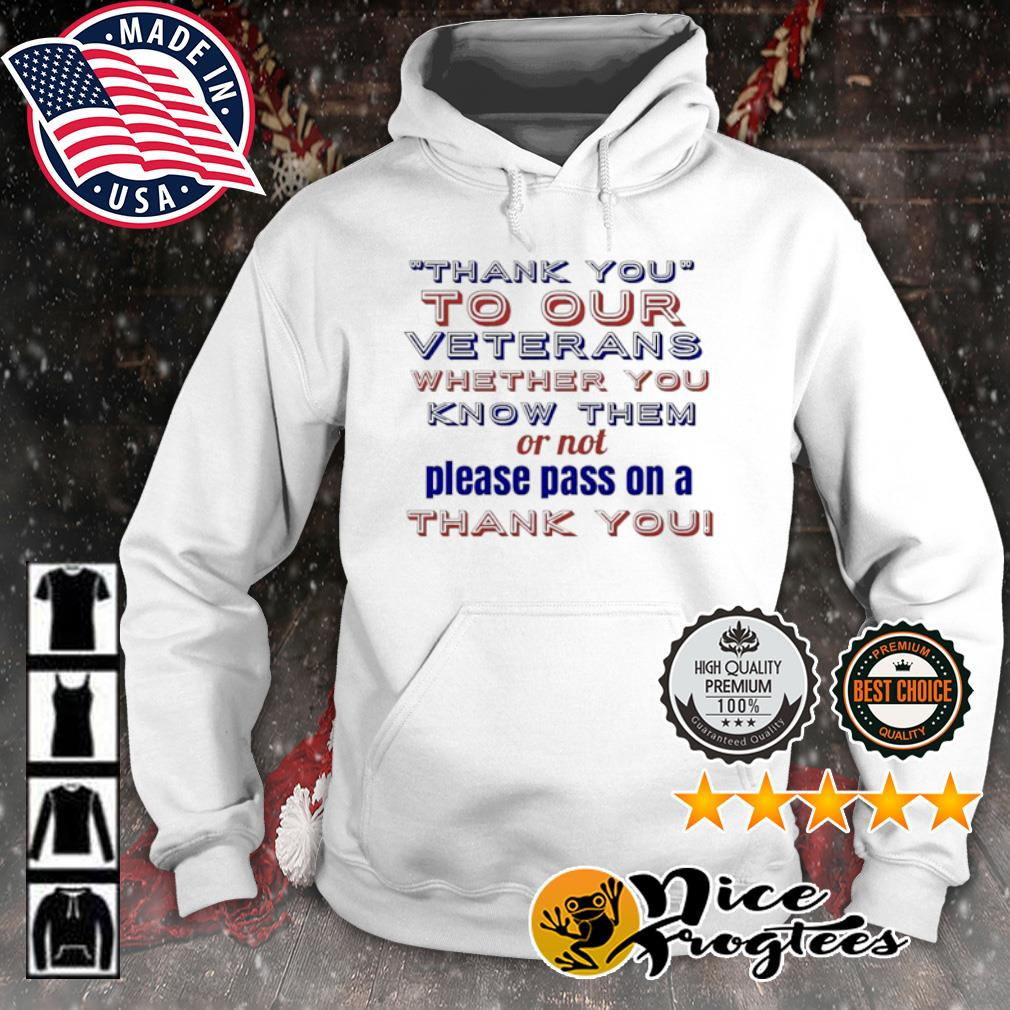 Thank you to our veterans whether you know them or not please pass on a thank you s hoodie