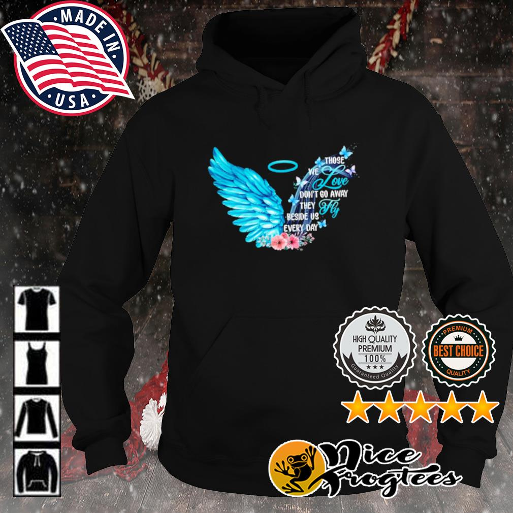 Those we love don't go away they fly beside us every day s hoodie