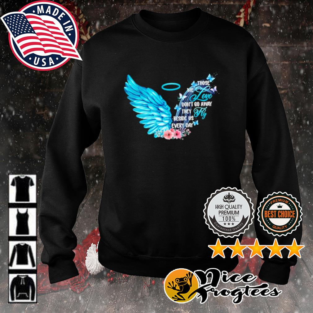 Those we love don't go away they fly beside us every day s sweater