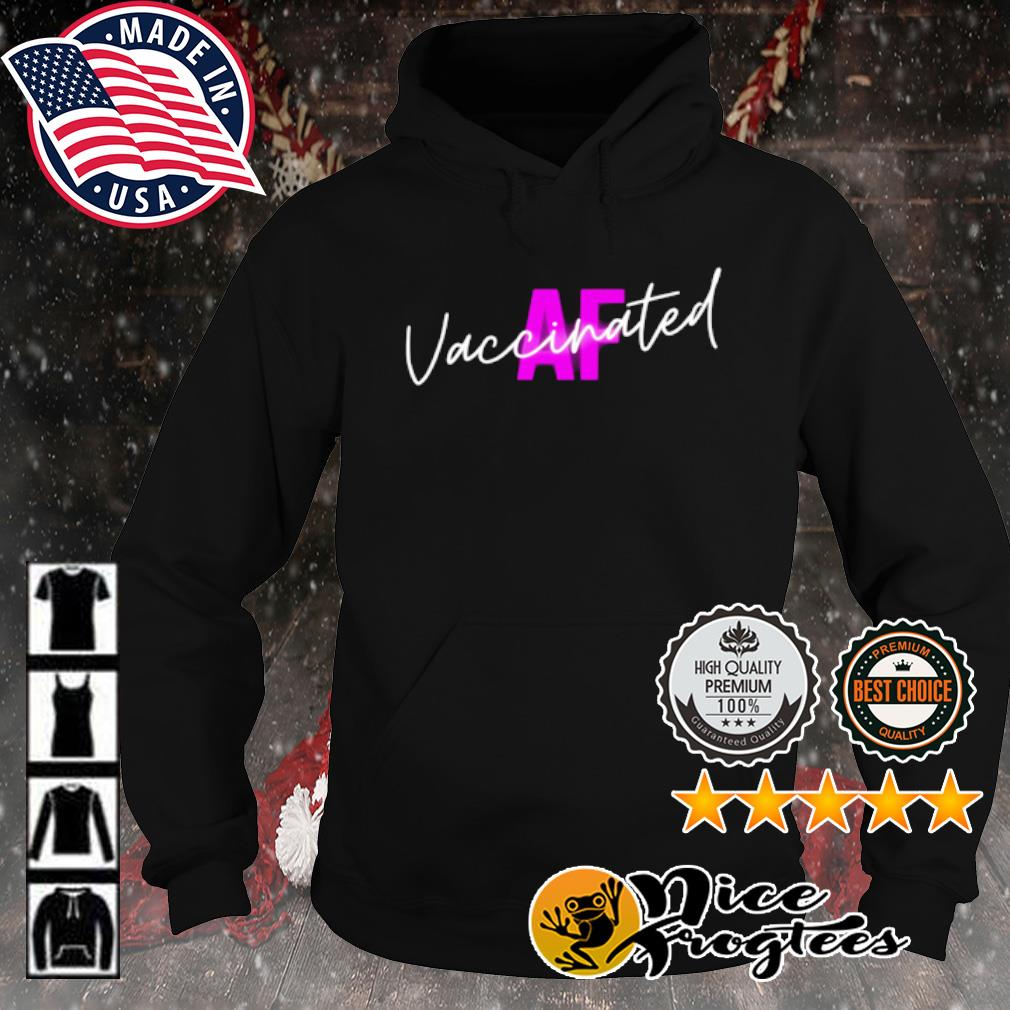 Vaccinated af I got the shot cute gifts for 2021 vaccine s hoodie
