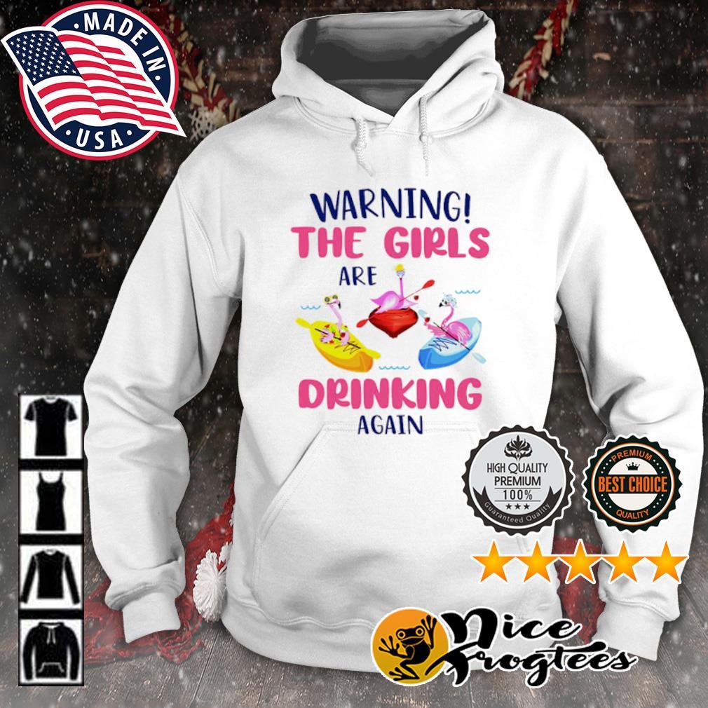 Warning the girls are drinking again Kayak flamingos s hoodie