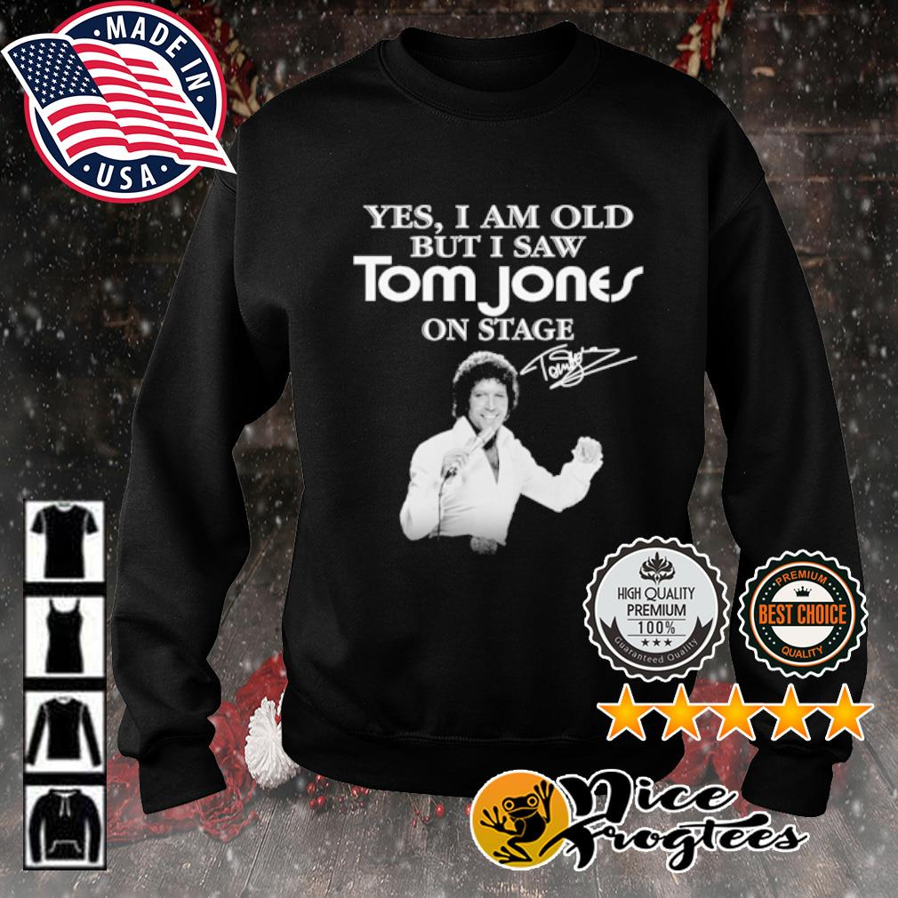 Yes I am old but I saw Tom Jones on stage signature s sweater